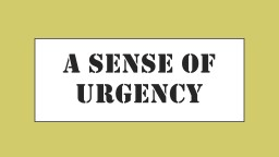 A Sense Of Urgency A Sense Of Urgency PowerPoint PPT Presentation