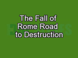 The Fall of Rome Road to Destruction