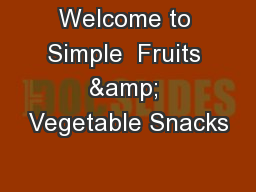 Welcome to Simple  Fruits & Vegetable Snacks