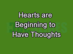 Hearts are Beginning to Have Thoughts PowerPoint PPT Presentation