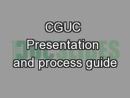CGUC Presentation and process guide