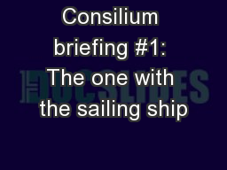 Consilium briefing #1: The one with the sailing ship