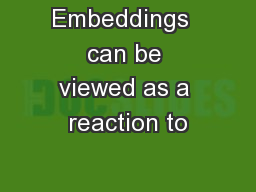 Embeddings  can be viewed as a reaction to