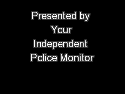 Presented by Your Independent Police Monitor