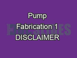 Pump Fabrication 1 DISCLAIMER & USAGE PowerPoint PPT Presentation