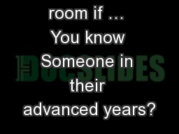 Cross the room if � You know Someone in their advanced years?