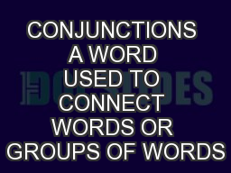 CONJUNCTIONS A WORD USED TO CONNECT WORDS OR GROUPS OF WORDS PowerPoint PPT Presentation