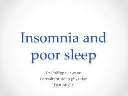 Insomnia and poor sleep Dr Phillippa Lawson