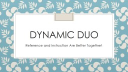 Dynamic Duo Reference and Instruction Are Better Together! PowerPoint PPT Presentation