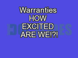 Warranties HOW EXCITED ARE WE!?!