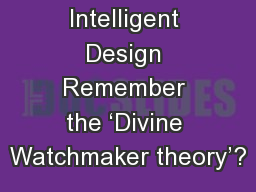 Intelligent Design Remember the 'Divine Watchmaker theory'? PowerPoint PPT Presentation