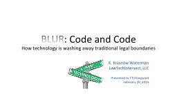 BLUR : Code and Code How technology is washing away traditional legal boundaries