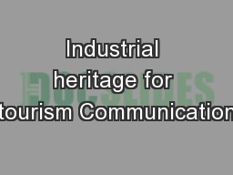 Industrial heritage for tourism Communication