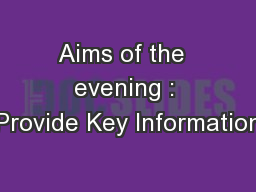 Aims of the  evening : Provide Key Information