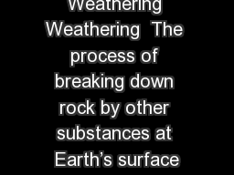 Weathering Weathering  The process of breaking down rock by other substances at Earth's surface