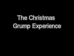 The Christmas Grump Experience PowerPoint PPT Presentation