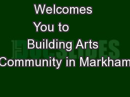 Welcomes You to        Building Arts Community in Markham
