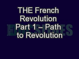 THE French Revolution Part 1 � Path to Revolution