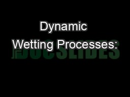 Dynamic Wetting Processes: PowerPoint PPT Presentation