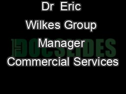 Dr  Eric Wilkes Group Manager Commercial Services