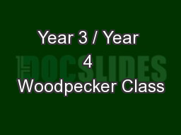 Year 3 / Year 4 Woodpecker Class PowerPoint PPT Presentation
