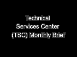 Technical Services Center (TSC) Monthly Brief