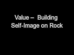 Value –  Building Self-Image on Rock
