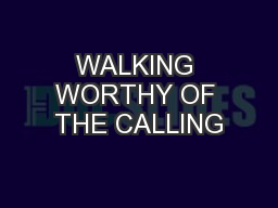 WALKING WORTHY OF THE CALLING PowerPoint PPT Presentation