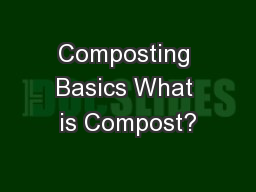Composting Basics What is Compost?