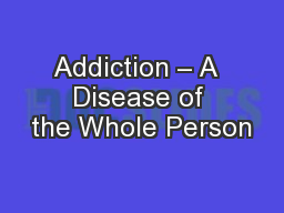 Addiction � A  Disease of the Whole Person