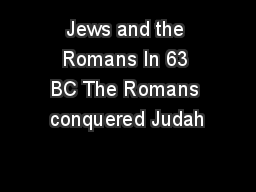 Jews and the Romans In 63 BC The Romans conquered Judah PowerPoint PPT Presentation