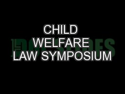 CHILD WELFARE LAW SYMPOSIUM