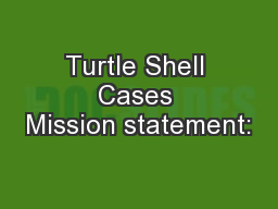 Turtle Shell Cases Mission statement: