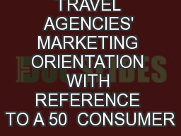 TRAVEL AGENCIES' MARKETING ORIENTATION WITH REFERENCE TO A 50  CONSUMER