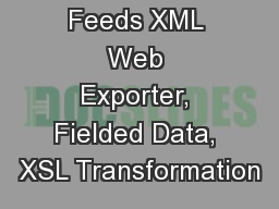 Creating Data Feeds XML Web Exporter, Fielded Data, XSL Transformation PowerPoint PPT Presentation
