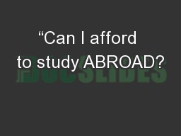 """""""Can I afford to study ABROAD? PowerPoint PPT Presentation"""