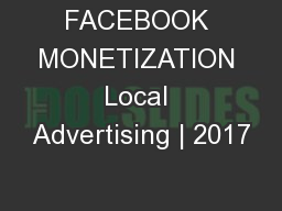 FACEBOOK MONETIZATION Local Advertising | 2017 PowerPoint PPT Presentation
