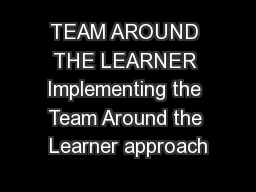 TEAM AROUND THE LEARNER Implementing the Team Around the Learner approach