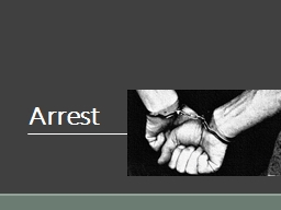 Arrest When police place someone under arrest, they have to follow certain rules to ensure that the