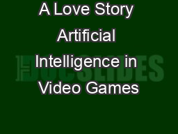 A Love Story Artificial Intelligence in Video Games