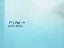 I Will Follow  by Chris Tomlin