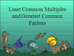 Least Common Multiples and Greatest Common Factors PowerPoint PPT Presentation