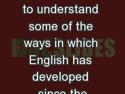 The Origins of English LO: to understand some of the ways in which English has developed since the