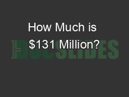 How Much is $131 Million? PowerPoint PPT Presentation