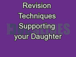 Revision Techniques Supporting your Daughter