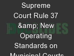 The Impact of Supreme Court Rule 37 & New Operating Standards on Municipal Courts