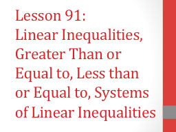 Lesson 91: Linear Inequalities, Greater Than or Equal to, Less than or Equal to, Systems of Linear