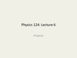 Physics 124: Lecture 6 Projects