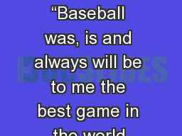 """BABE   RUTH """"Baseball was, is and always will be to me the best game in the world."""
