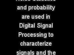 CHAPTER Statistics Probability and Noise Statistics and probability are used in Digital Signal Processing to characterize signals and the processes that generate them